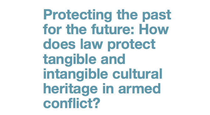 Protecting the past for the future: how does law protect tangible and intangible cultural heritage in armed conflict?